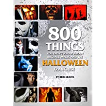 800 Things You Didn't Know About Michael Myers and the Halloween Franchise (Legendary Horrors Collection)