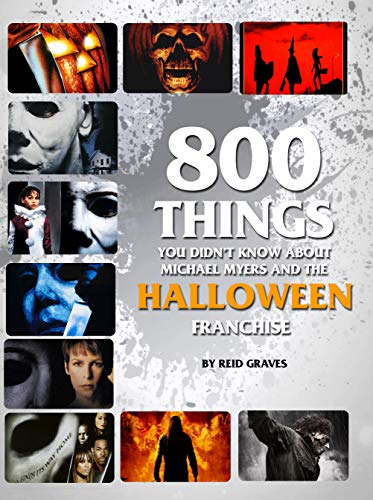 800 Things You Didn\u0027t Know About Michael Myers and the Halloween Franchise  (Legendary Horrors Collection)
