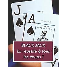 Black-Jack La réussite à tous les coups !: Stratégies de base et méthodologie du célèbre jeux du black-jack. (French Edition)