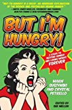 But I'm Hungry!: 2 Steps to Beating Hunger and Losing Weight Forever