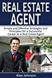 Real Estate Agent: Simple and Effective Strategies and Principles for a Successful Career as a Real Estate Agent (Generating Leads, Real Estate Agent Exam, Staging an Open House) (Volume-3)
