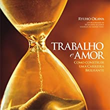 Trabalho e Amor [Work and Love]: Como construir uma carreira brilhante [How to Build a Brilliant Career] Audiobook by Ryuho Okawa Narrated by Edu Oliveira