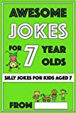 Awesome Jokes for 7 Year Olds: Silly Jokes for Kids Aged 7 (Jokes For kids 5-9)