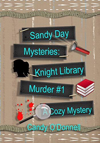 Sandy Day Mysteries: Knight Library Murder #1 by [O'Donnell, Candy]