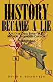 History Became A Lie, David B. Rosenfield, 1413481272