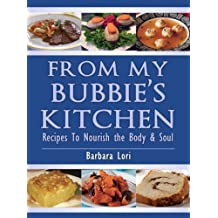From My Bubbie's Kitchen: Recipes to Nourish The Body & Soul (A Treasury of Jewish Holiday Dishes Book 6)