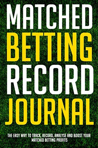 Matched Betting Record Journal: The Easy Way To Track, Record, Analyse and Boost your Matched Betting Profits