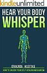 Hear Your Body Whisper: How to Unlock...