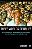 Three Worlds of Relief: Race, Immigration, and the American Welfare State from the Progressive Era to the New Deal (Princeton Studies in American Politics: ... International, and Comparative Perspectives)
