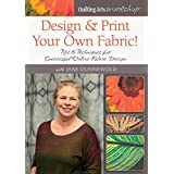 Design & Print Your Own Fabric!: Tips & Techniques for Successful Online Fabric Design