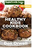 Healthy Kids Cookbook: Over 270 Quick & Easy Gluten Free Low Cholesterol Whole Foods Recipes full of Antioxidants & Phytochemicals (Healthy Kids Natural Weight Loss Transformation) (Volume 7)
