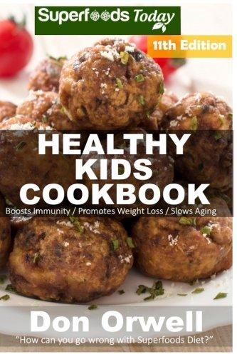 Download Healthy Kids Cookbook: Over 270 Quick & Easy Gluten Free Low Cholesterol Whole Foods Recipes full of Antioxidants & Phytochemicals (Healthy Kids Natural Weight Loss Transformation) (Volume 7) PDF