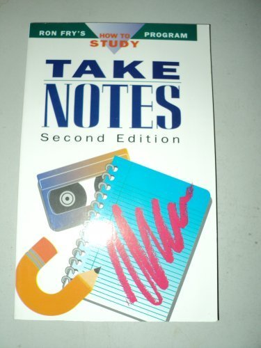 Take Notes (Ron Fry's How to Study Program)