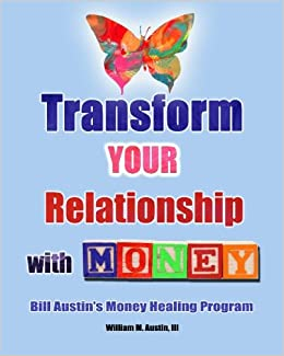 Transform Your Relationship With Money: William M. Austin ...
