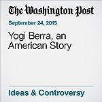 Yogi Berra, an American Story | George F. Will