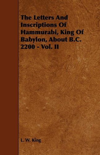 The Letters and Inscriptions of Hammurabi, King of Babylon, about B.C. 2200 - Vol. II