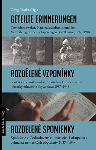 Geteilte Erinnerungen: Tschechoslowakei, Nationalsozialismus und die Vertreibung der deutschsprachigen Bevölkerung 1937 - 1948