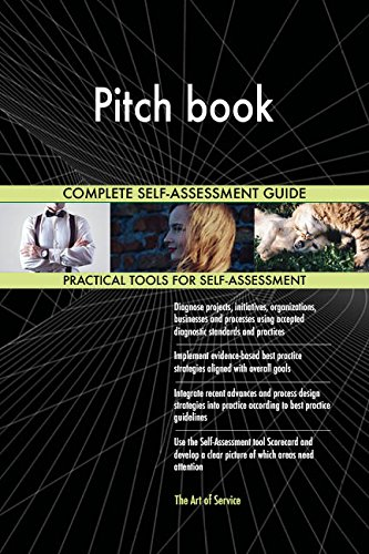Pitch book All-Inclusive Self-Assessment - More than 660 Success Criteria, Instant Visual Insights, Comprehensive Spreadsheet Dashboard, Auto-Prioritized for Quick Results
