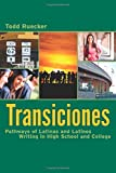 Transiciones : Pathways of Latinas and Latinos Writing in High School and College, Ruecker, Todd Christopher, 0874219752