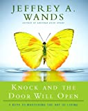 Knock and the Door Will Open, Jeffrey A. Wands, 1416591087