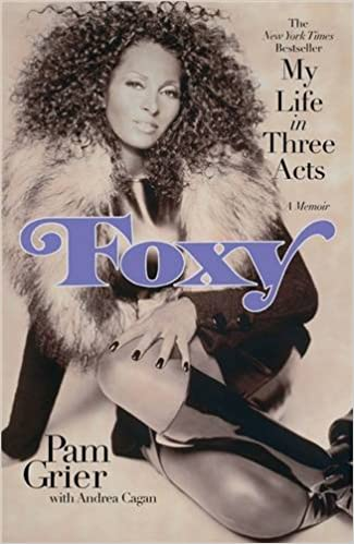 Foxy My Life In Three Acts Grier Pam Cagan Andrea 9780446548489 Amazon Com Books