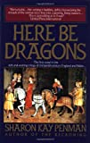 Here Be Dragons, Sharon Kay Penman, 0345382846