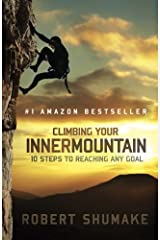 Climbing Your Inner Mountain: Ten Steps to Reaching Any Goal Paperback