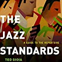 The Jazz Standards: A Guide to the Repertoire Audiobook by Ted Gioia Narrated by Bob Souer