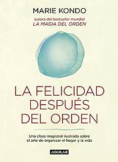 La felicidad después del orden (La magia del orden 2): Una clase magistral