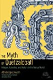 The Myth of Quetzalcoatl: Religion, Rulership, and History in the Nahua World
