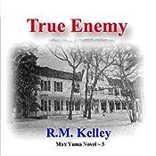 True Enemy: Max Yuma, Book 5 | R. M. Kelley