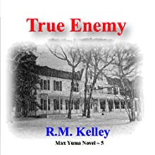 True Enemy: Max Yuma, Book 5 Audiobook by R. M. Kelley Narrated by E.M. Jacobs
