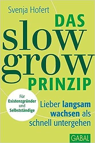 Cover des Buchs: Das Slow-Grow-Prinzip: Lieber langsam wachsen als schnell untergehen (Dein Business)