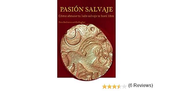 Pasión Salvaje: Cómo abrazar tu lado salvaje te hará libre eBook ...