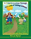 A Colorful Journey Through the Land of Talking Letters, Mary Jo Nyssen, 0615386431