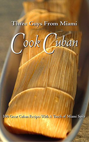 Three Guys From Miami Cook Cuban: 100 Great Recipes With a Touch of Miami Spice by Glenn Lindgren, Raúl Musibay, Jorge Castillo