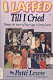 I Laffed Till I Cried : Thirty-Six Years of Marriage to Jerry Lewis, Lewis, Patti and Coleman, Sara, 1567960359