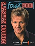 Gordon Ramsay's Fast Food: Recipes from the F Word by Gordon Ramsay (2007) Hardcover