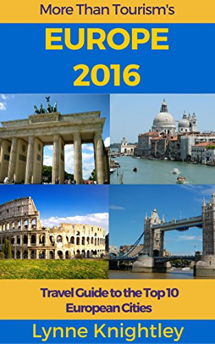 Europe 2016 Travel Guide: The Top 10 European Cities and the Top 10 Things to See and Do in Each Place
