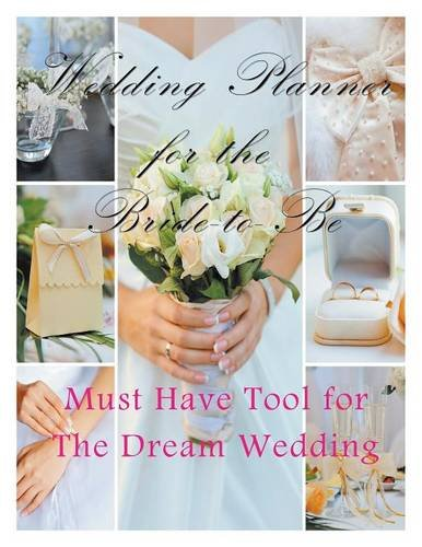 Wedding Planner for the Bride-to Be: Must Have Tool for the Dream Wedding