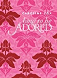 How to Be Adored, Caroline Cox, 0061992917