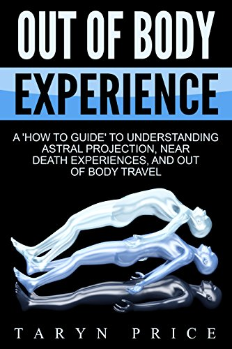 out of body experience a \u0027how to guide\u0027 to understanding astralout of body experience a \u0027how to guide\u0027 to understanding astral projection,