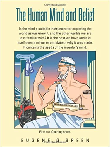 The Human Mind and Belief: Is the Mind a Suitable Instrument for Exploring the World as We Know it, and the Other Worlds we are Less Familiar with? It ... It Contains the Seeds of the Inventor's Mind.