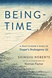 "Shinshu Roberts, ""Being-Time: A Practitioner's Guide to Dogen's Shobogenzo Uji"" (Wisdom Publications, 2018)"