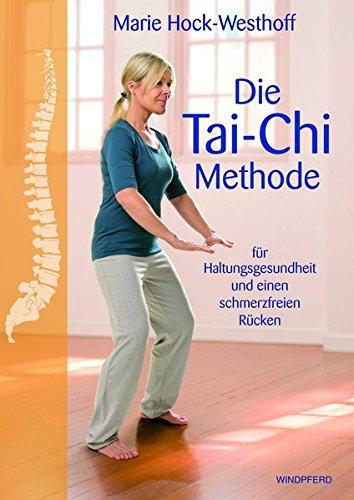 Die Tai-Chi-Methode: für Ihre Haltungsgesundheit und einen schmerzfreien Rücken Taschenbuch – 10. April 2014 Marie Hock-Westhoff Windpferd Verlagsges. 3864100658 Ratgeber Gesundheit