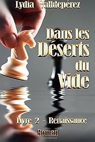 Dans les déserts du vide, tome 2 : Renaissance par Lydia Valldepérez