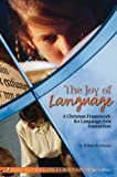 The Joy of Language : A Christian Framework for Language Arts Instruction, Bruinsma, Robert, 1583310576