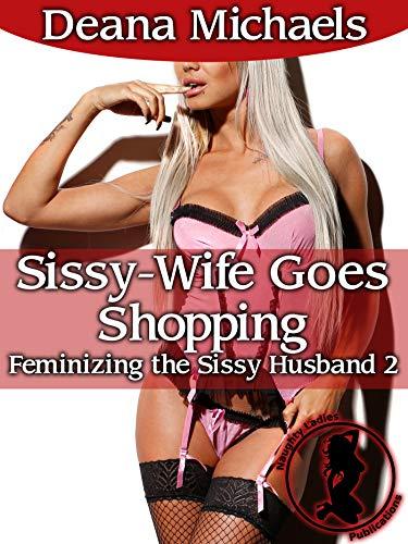 Sissy-Wife Goes Shopping (Feminizing the Sissy Husband 2)