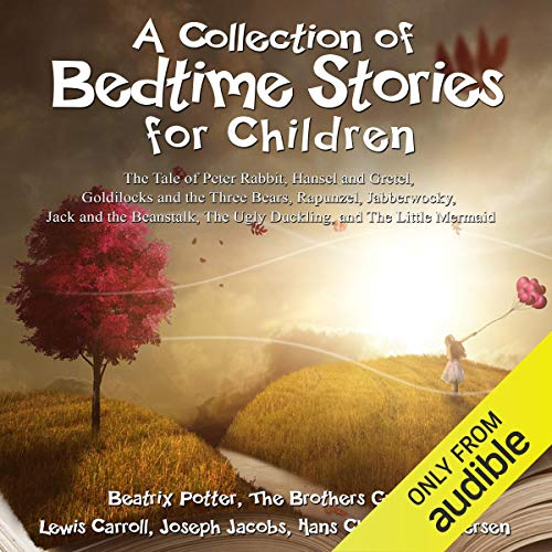 A Collection of Bedtime Stories for Children: The Tale of Peter Rabbit, Hansel and Gretel, Goldilocks and the Three Bears, Rapunzel, Jabberwocky, Jack and the Beanstalk, The Ugly Duckling, and The Little Mermaid (Grimm Fairy Tales Jack And The Beanstalk)