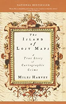 The Island of Lost Maps: A True Story of Cartographic Crime by [Harvey, Miles]